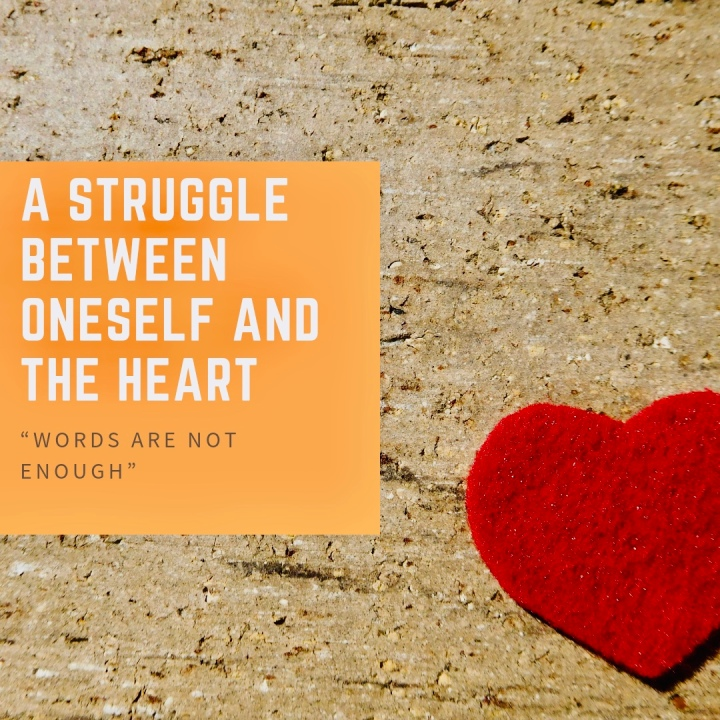A STRUGGLE BETWEEN ONESELF AND THE HEART